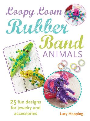 Loopy Loom Rubber Band Animals by Lucy Hopping