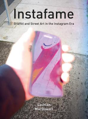 Instafame: Graffiti and Street Art in the Instagram Era book