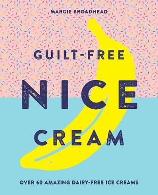 Guilt-Free Nice Cream by Margie Broadhead