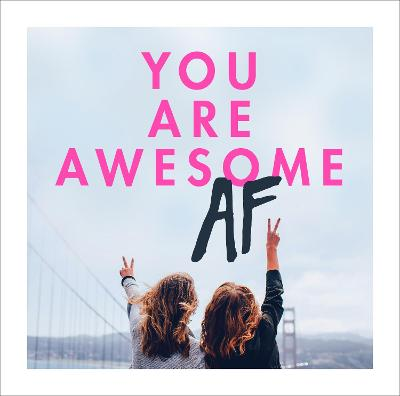 You Are Awesome AF by No Author Details