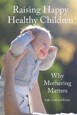 Raising Happy Healthy Children by Sally Goddard Blythe