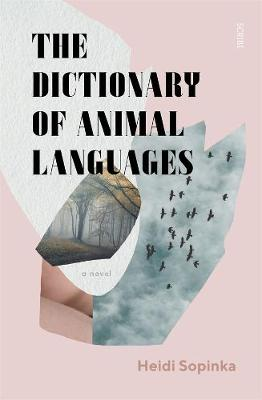 The Dictionary of Animal Languages by Heidi Sopinka