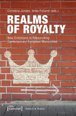 Realms of Royalty - New Directions in Researching Contemporary European Monarchies book
