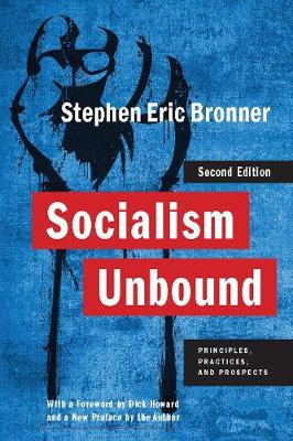 Socialism Unbound: Principles, Practices, and Prospects by Stephen Eric Bronner