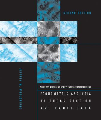 Student's Solutions Manual and Supplementary Materials for Econometric Analysis of Cross Section and Panel Data by Jeffrey M. Wooldridge