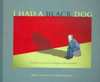 I Had a Black Dog by Matthew Johnstone