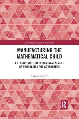 Manufacturing the Mathematical Child: A Deconstruction of Dominant Spaces of Production and Governance by Anna Llewellyn