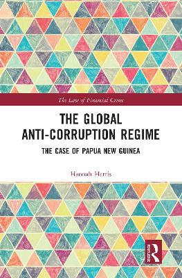 The Global Anti-Corruption Regime: The Case of Papua New Guinea book
