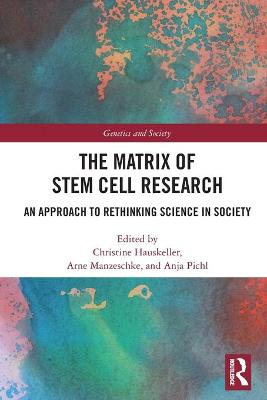 The Matrix of Stem Cell Research: An Approach to Rethinking Science in Society book