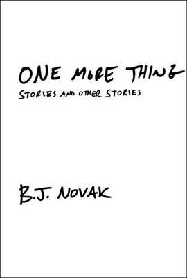 One More Thing by B J Novak