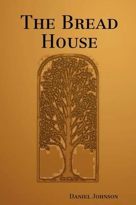 The Bread House by Daniel Johnson