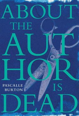 About the Author Is Dead by Pascalle Burton