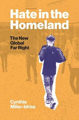 Hate in the Homeland: The New Global Far Right by Cynthia Miller-Idriss