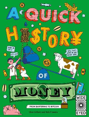 A Quick History of Money: From Cash Cows to Crypto-Currencies by Clive Gifford