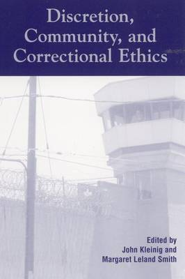 Discretion, Community, and Correctional Ethics by John Kleinig