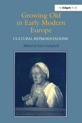 Growing Old in Early Modern Europe by Erin J. Campbell