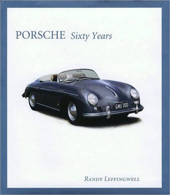 Porsche Sixty Years by Randy Leffingwell