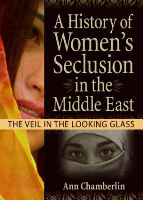 A History of Women's Seclusion in the Middle East by J. Dianne Garner