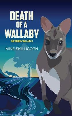 Death of a Wallaby: The Wobbly Wallaby II by Mike Skillicorn