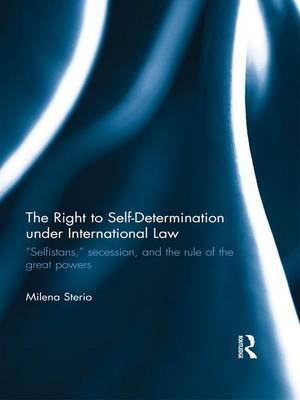 The Right to Self-determination Under International Law by Milena Sterio