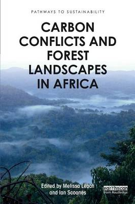 Carbon Conflicts and Forest Landscapes in Africa by Melissa Leach