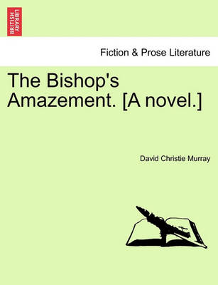 The Bishop's Amazement. [A Novel.] by David Christie Murray