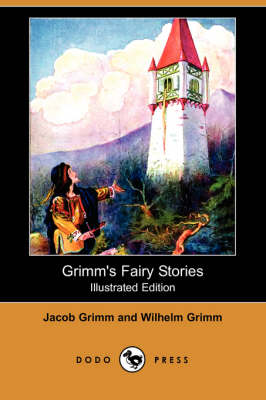 Grimm's Fairy Stories (Illustrated Edition) (Dodo Press) by Wilhelm Grimm