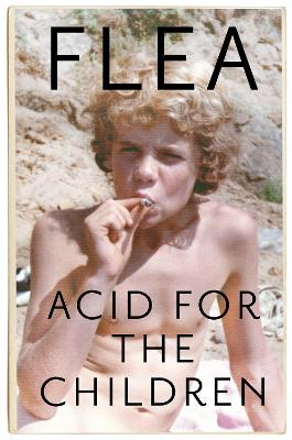 Acid For The Children - The autobiography of Flea, the Red Hot Chili Peppers legend book