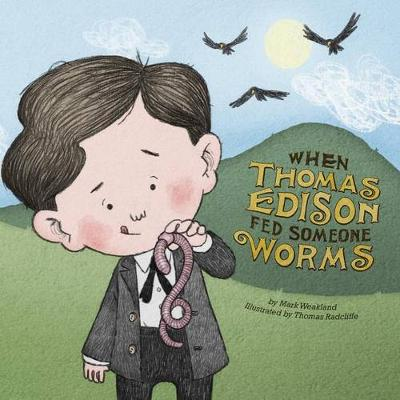 When Thomas Edison Fed Someone Worms by Mark Weakland