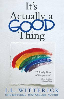 It's Actually a Good Thing by J. L. Witterick