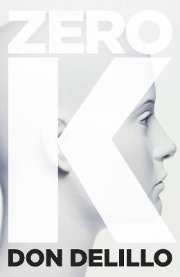 Zero K by Don DeLillo