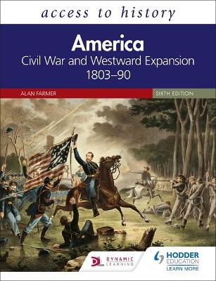 Access to History: America: Civil War and Westward Expansion 1803-90 Sixth Edition book