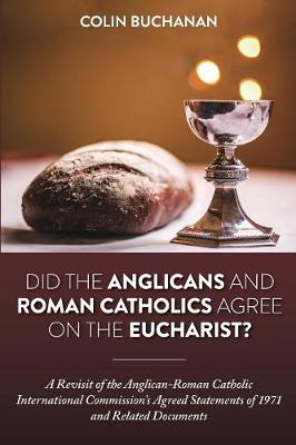 Did the Anglicans and Roman Catholics Agree on the Eucharist? by Colin Buchanan