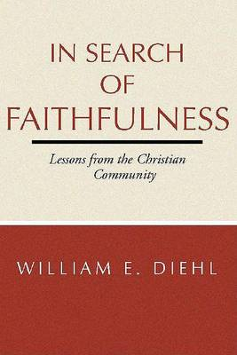 In Search of Faithfulness: Lessons from the Christian Community by William E Diehl