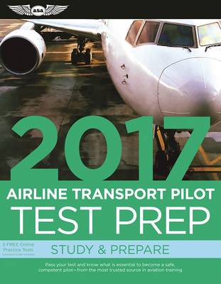 Airline Transport Pilot Test Prep 2017 Book and Tutorial Software Bundle: Study & Prepare: Pass your test and know what is essential to become a safe, competent pilot   from the most trusted source in aviation training by ASA Test Prep Board