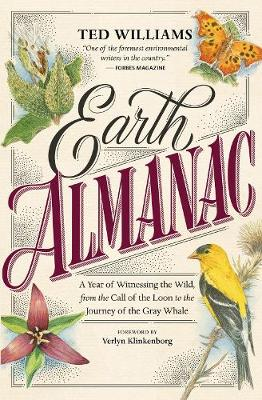 Earth Almanac: A Year of Witnessing the Wild, from the Call of the Loon to the Journey of the Gray Whale by Ted Williams