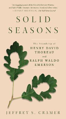 Solid Seasons: The Friendship of Henry David Thoreau and Ralph Waldo Emerso by Jeffrey S. Cramer