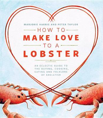 How to Make Love to a Lobster by Marjorie Harris