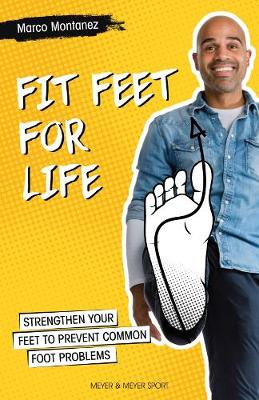 Fit Feet for Life: Strengthen Your Feet to Prevent Common Foot Problems by Marco Montanez