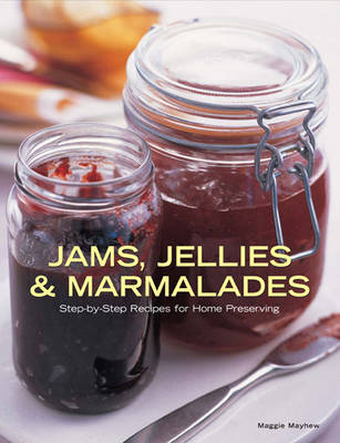 Jams, Jellies and Marmalades by Mayhew Maggie