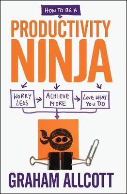 How to be a Productivity Ninja by Graham Allcott