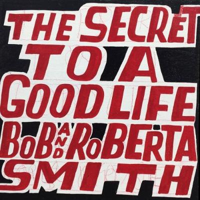 Bob and Roberta Smith: The Secret to a Good Life by Bob Smith
