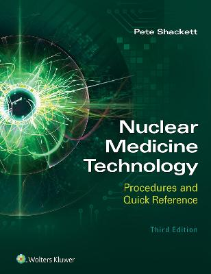 Nuclear Medicine Technology: Procedures and Quick Reference by Pete Shackett