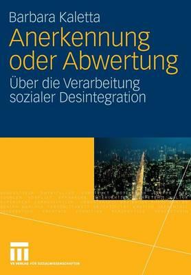 Anerkennung Oder Abwertung: UEber Die Verarbeitung Sozialer Desintegration by Barbara Kaletta