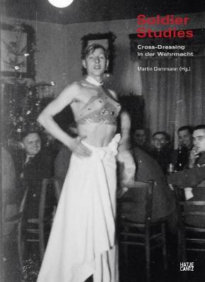 Soldier Studies: Cross-Dressing in der Wehrmacht by Martin Dammann