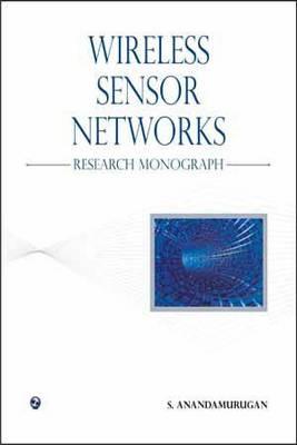 Wireless Sensor Networks-Research Monograph by S. Anandamurugan