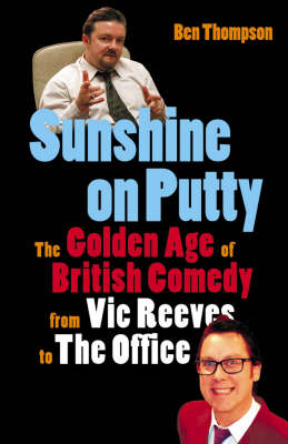 """Sunshine on Putty: The Golden Age of British Comedy, from """"The Big Night Out"""" to """"The Office"""" by Ben Thompson"""