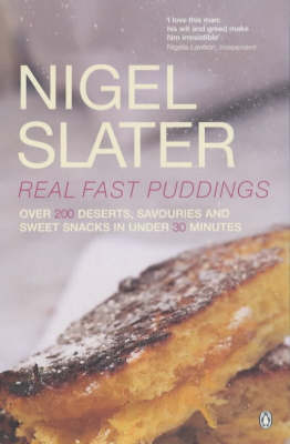 Real Fast Puddings: Over 200 Desserts, Savouries and Sweet Snacks in Under 30 Minutes by Nigel Slater