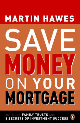 Save Money on Your Mortgage by Martin Hawes
