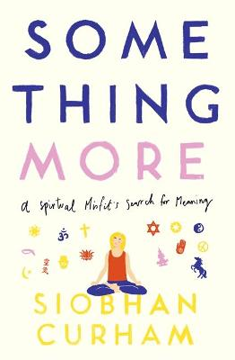 Something More: A Spiritual Misfit's Search for Meaning by Siobhan Curham